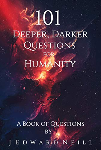 101 Deeper, Darker Questions for Humanity: Challenging Questions for Smart People (Coffee Table Philosophy Book 7)