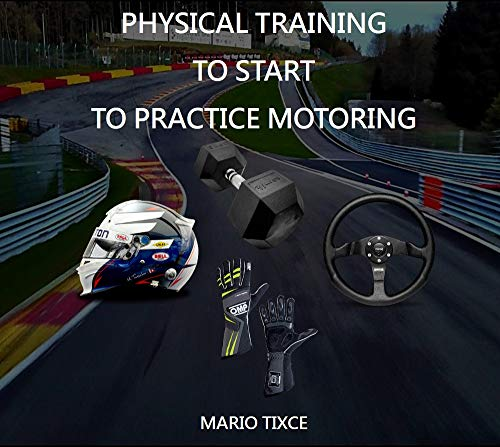 Physical Preparation for the Motor Racing Driver: IT'S NOT JUST ABOUT FUN (English Edition)