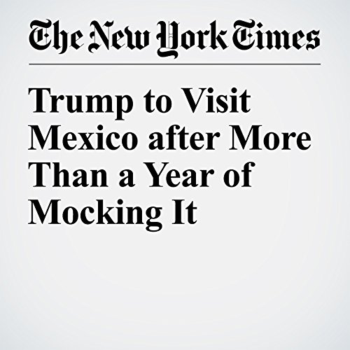 Trump to Visit Mexico after More Than a Year of Mocking It cover art