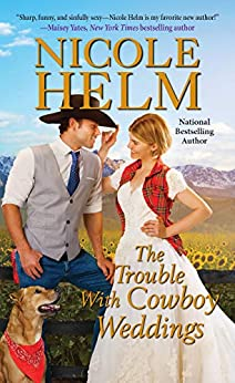 The Trouble with Cowboy Weddings (A Mile High Romance Book 5) by [Nicole Helm]