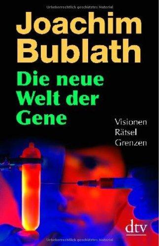 Die neue Welt der Gene: Visionen. Rätsel. Grenzen by Joachim Bublath (2007-10-01)