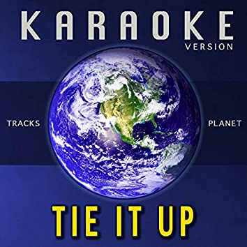 Tie It Up (Karaoke Version)