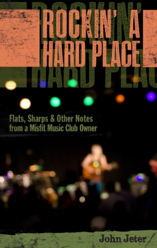 Rockin' a Hard Place: Flats, Sharps & Other Notes from a Misfit Music Club Owner (English Edition)