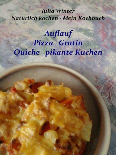 Natürlich kochen - Mein Kochbuch   Auflauf  Pizza  Gratin  Quiche  pikante Kuchen