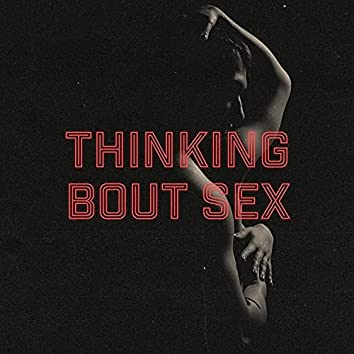 Thinking Bout Sex