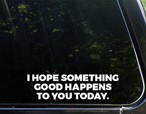I Hope Something Good Happens to You Today - 8-3/4' x 2-1/4' - Vinyl Die Cut Decal/Bumper Sticker for Windows, Cars, Trucks, Laptops, Etc.