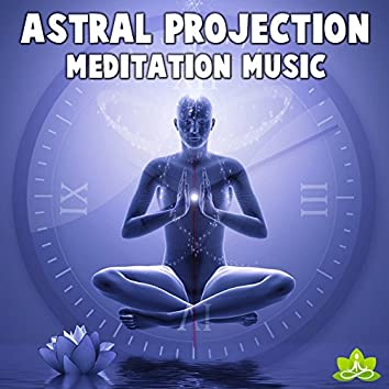 Astral Projection Meditation Music