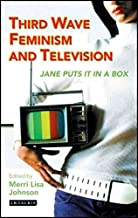 [Third Wave Feminism and Television: Jane Puts it in a Box] (By: Merri Lisa Johnson) [published: April, 2007]