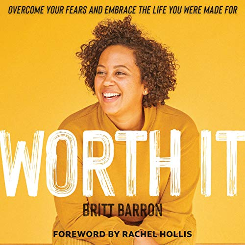 Worth It: Overcome Your Fears and Embrace the Life You Were Made For