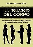 Il linguaggio del corpo: Interpretare con facilità il...
