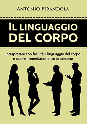 Le langage corporel: Comment interpréter le langage corporel d autres personnes afin de pouvoir tout de suite les analyser et les comprendre