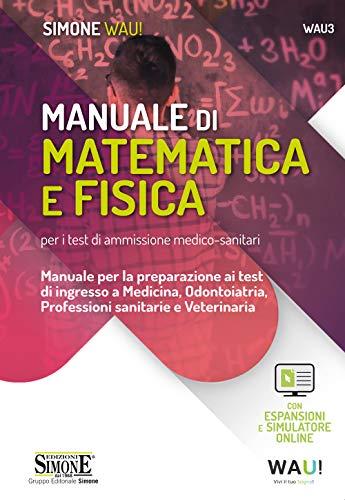 Manuale di matematica e fisica per i test di ammissione medico-sanitari. Manuale per la preparazione ai test di ingresso a Medicina, Odontoiatria, Professioni sanitarie e Veterinaria