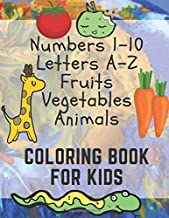 Numbers 1-10 Letters A-Z Fruits Vegetables Animals Coloring Book for Kids: Learning Numbers ABC English Painting Drawing Color Activity Book for Children Boys Girls, 100 Pages 8.5x11 inches