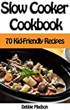 Slow Cooker Cookbook: 70 Kid-Friendly Slow Cooker Recipes (Family Cooking Series Book 10)
