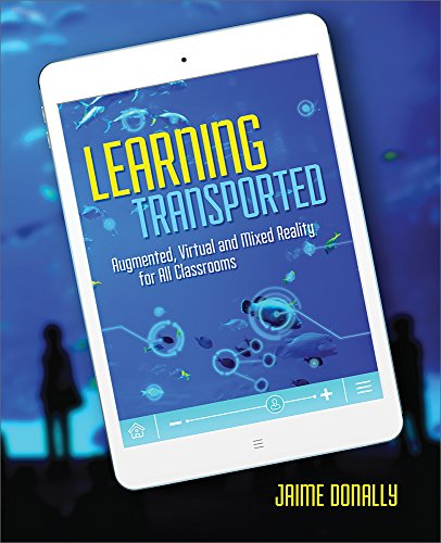 Learning Transported: Augmented, Virtual and Mixed Reality for All Classrooms (English Edition)
