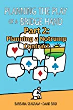 Planning the Play of a Bridge Hand, Part 2 of 3: Planning a Notrump Contract (Planning the Play of a Bridge Hand Split Books)