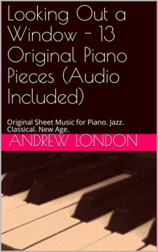 Looking Out a Window - 13 Original Piano Pieces (Audio Included): Original Sheet Music for Piano. Jazz. Classical. New Age. (Unknown Prodigy Book 1) (English Edition)