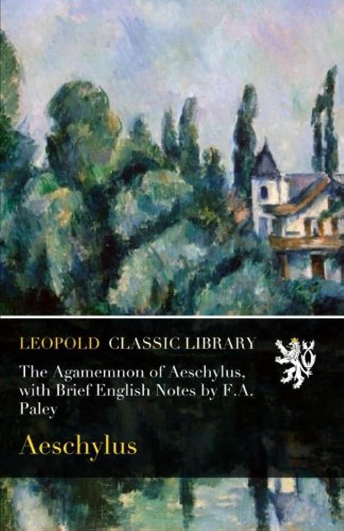 肯定的しかしながらパントリーThe Agamemnon of Aeschylus, with Brief English Notes by F.A. Paley