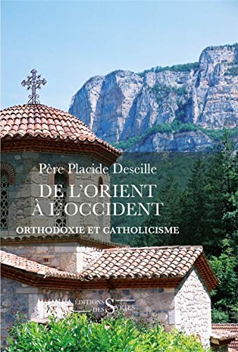 De l'orient a l'occident - Orthodoxie et catholicisme