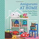 Amigurumi at Home: Crochet Playful Phllows, Rugs, Baskets, and More