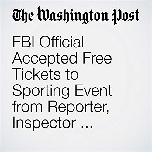FBI Official Accepted Free Tickets to Sporting Event from Reporter, Inspector General Says audiobook cover art