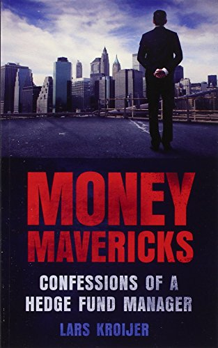 Money Mavericks: Confessions of a Hedge Fund Manager (2nd Edition) (Financial Times Series)