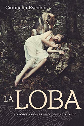La loba: Cuatro hermanas entre el amor y el odio eBook: Escobar, Camucha: Amazon.es: Tienda Kindle