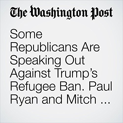 Some Republicans Are Speaking Out Against Trump's Refugee Ban. Paul Ryan and Mitch McConnell Aren't Among Them. copertina