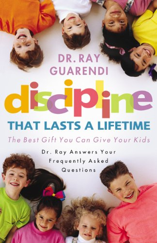 Discipline That Lasts a Lifetime: The Best Gift You Can Give Your Kids