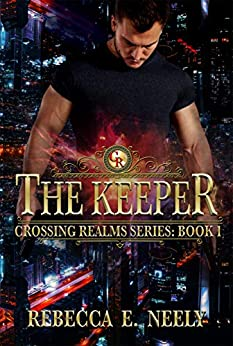 The Keeper (Crossing Realms Book 1) by [Rebecca E. Neely]