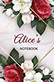 Alice's Customized Floral Notebook / Journal 6x9 Ruled Lined 120 Pages School Degree Student Graduation university: Alice's Personalized Name For girls and woman With flowers Quotes Diaries pad blotter Perfect gift for girls