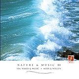 CD Nature & Music III: Musica per rilassarsi con i suoni della natura: mare, onde, gabbian...