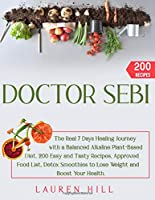Doctor Sebi: The Real 7 Days Healing Journey with a Balanced Plant-Based Diet. 200 Easy and Tasty Recipes, Approved Food List, Detox Smoothies to Lose Weight and Boost Your Health