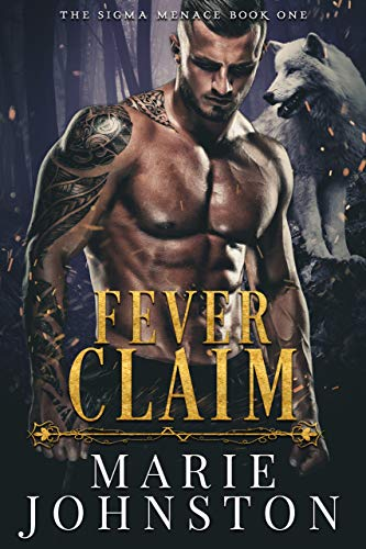 Fever Claim: A Wolf Shifter Romance (The Sigma Menace Book 1) by [Marie Johnston]