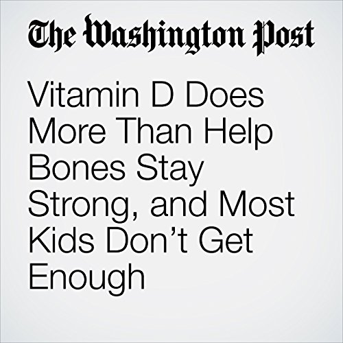 Vitamin D Does More Than Help Bones Stay Strong, and Most Kids Don't Get Enough  audiobook cover art