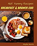 365 Yummy Breakfast and Brunch Egg Recipes: A Yummy Breakfast and Brunch Egg Cookbook that Novice can Cook (English Edition)