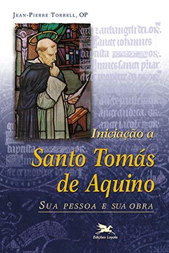 Iniciação a Santo Tomás de Aquino: Sua pessoa e sua obra