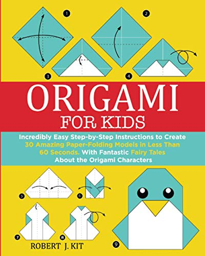 Origami For Kids: Incredibly Easy Step-by-Step Instructions to create 30 Amazing Paper-Folding Models in Less Than 60 Seconds. With Fantastic Fairy Tales About the Origami Characters: 1