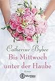 Bis Mittwoch unter der Haube (Eine Braut für jeden Tag 1) (German Edition)