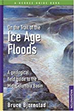 On the Trail of the Ice Age Floods: A Geological Field Guide to the Mid-Columbia Basin