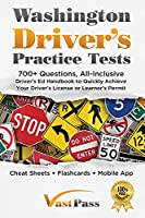 Washington Driver's Practice Tests: 700+ Questions, All-Inclusive Driver's Ed Handbook to Quickly achieve your Driver's License or Learner's Permit (Cheat Sheets + Digital Flashcards + Mobile App)