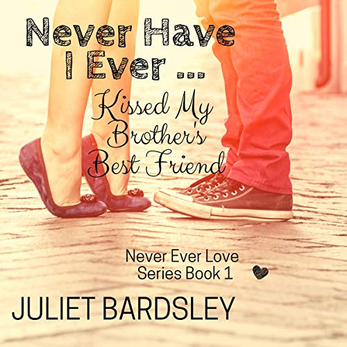 Never Have I Ever Kissed My Brother's Best Friend cover art