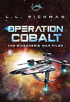 Operation Cobalt (A Military Sci Fi Thriller Novella): The Biogenesis War Files by [L.L.  Richman]