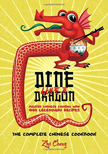 Dine Like a Dragon: The Complete Chinese Cookbook: Master Chinese Cooking with 999 Legendary Recipes