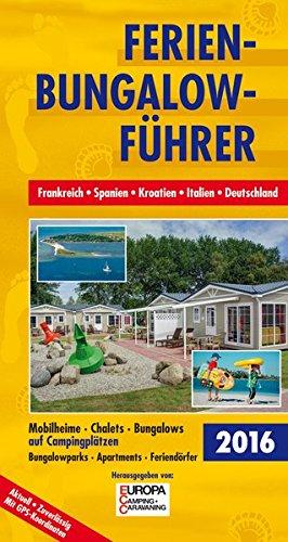 Ferien-Bungalow-Führer 2011: Frankreich, Spanien, Italien, Kroatien, Deutschland