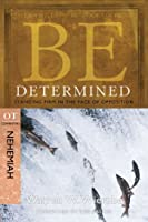 Be Determined: Standing Firm in the Face of Opposition, Ot Commentary Nehemiah (Be Series Commentary)
