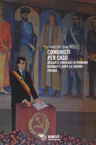 Comunisti per caso. Regime e consenso in Romania durante e dopo la Guerra fredda