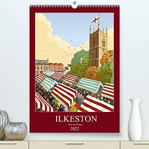 Ilkeston, Past and Present (Premium, hochwertiger DIN A2 Wandkalender 2022, Kunstdruck in Hochglanz): Illustrated views of Ilkeston, past and present. (Monthly calendar, 14 pages )