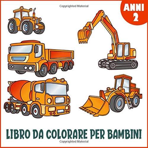 Libro da Colorare per Bambini 2 Anni: Grande libro da colorare con 50 veicoli - scopri gli escavatori, i trattori, i camion, gli autobus e molto altro ancora