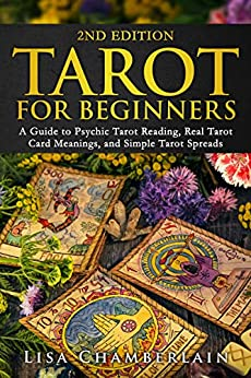 Tarot for Beginners: A Guide to Psychic Tarot Reading, Real Tarot Card Meanings, and Simple Tarot Spreads by [Lisa Chamberlain]